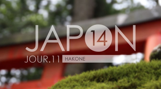Japon 2014 / Jour 11 . Hakone - Header